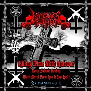 7/31/16 - Killing Time With Hatewar / Hate War's Bunker on Los Anarchy Radio - Satanic Sunday