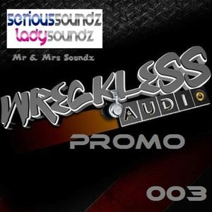 Wreckless Audio Promo 003 - Serious Soundz AKA Mr & Mrs Soundz