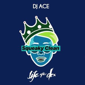 DJ Ace - Life after Dex (Squeaky Clean) [2019]