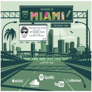 THE MUSIC OF MIAMI - Radio Show - Episode 002 - Hosted By Claude Le Blanc