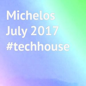 Michelos July 2017 Techhouse mix