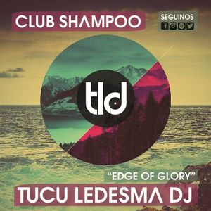 "Tucu Ledesma DJs - Club Shampoo ""Edge Of Glory"""