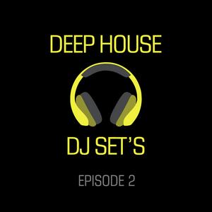 Deep House DJ Sets - Episode 2