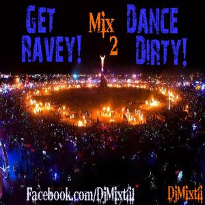 Get Ravey! Dance Dirty! [Mix 2]