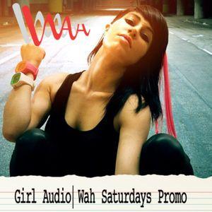 Girl Audio   Wah Saturdays Promo Aug 12