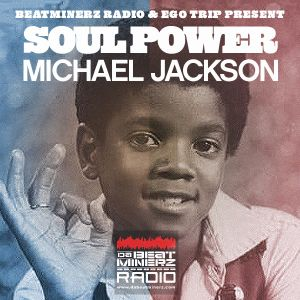 Beatminerz Radio & Ego Trip Proudly Present SOUL POWER - MICHAEL JACKSON (PART TWO)