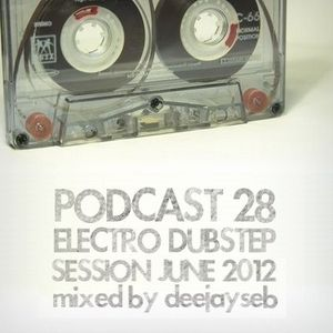 PODCAST #28 | ELECTRO/DUBSTEP SESSION ! (June 2012)
