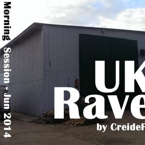 CreideF - UK Rave - Morning Session - Jun 2014