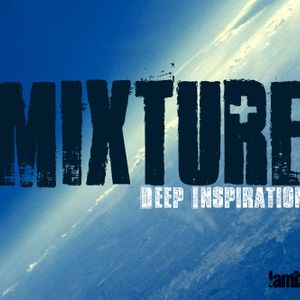 MIXTURE : Deep Inspiration