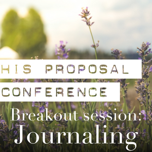 His Proposal Conference | Breakout Session: Journaling