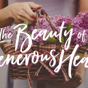 The Beauty of a Generous Heart, Day 1