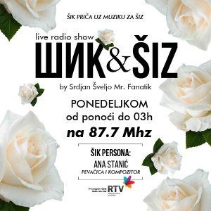 ШИК & ŠIZ live radio show with Srdjan Šveljo Mr. Fanatik 05 gost Ana Stanić