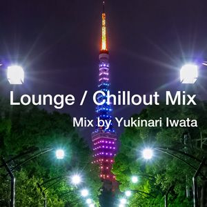 Lounge / Chillout Mix Mar 2018 By Yukinari Iwata