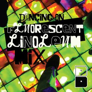 DANCING ON FLUORESCENT LINOLEUM MIX