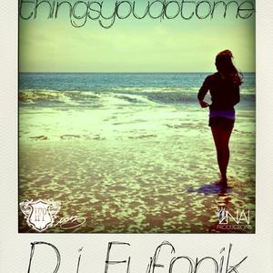 DJ Eufonik - Things You Do To Me
