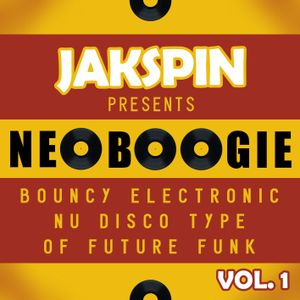 JAKSPIN presents Neo Boogie Vol. 1 (Bouncy Electronic  Nu Disco Type Of Future Funk )