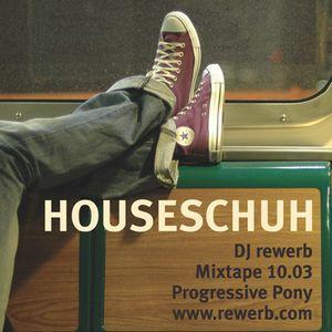 Houseschuh 10.03 | Progressive Pony | DJ rewerb
