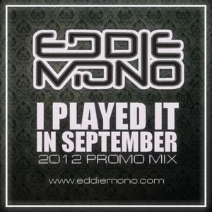 Eddie Mono - I Played It In September (2012 Promo Mix)