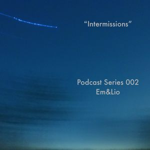 """Intermissions"" (Podcast Series 002) - Em&Lio"