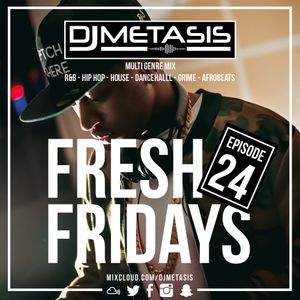 #FreshFridays EP. 24 (R&B, Grime, Dancehall, Hip Hop, Afrobeats & House)