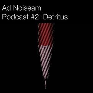 Ad Noiseam Podcast #2: Detritus