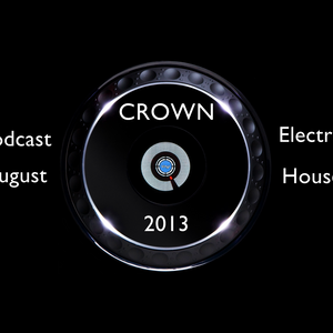 DJ CROWN podcast August 2013 Electro House mix
