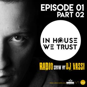 In House We Trust Radio Show Episode 01 - Part 02 - mix by DJ Vassi