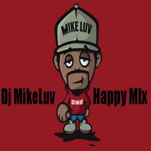 Dj MikeLuv Happy Mix  21 Feb 15