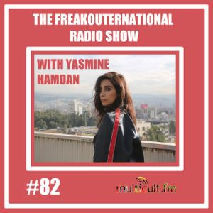 The FreakOuternational Radio Show #82 with Yasmine Hamdan 17/03/2017