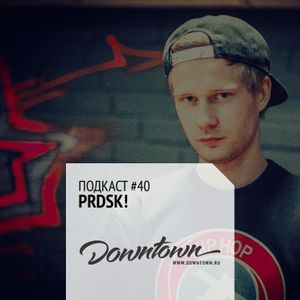 Подкаст #40: PRDSK!
