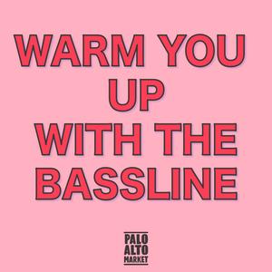 Palo Alto: Warm You Up with the Bassline
