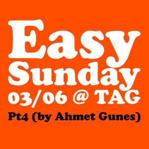 Easy Sunday 03/06 @ TAG Pt4 (by Ahmet Gunes)