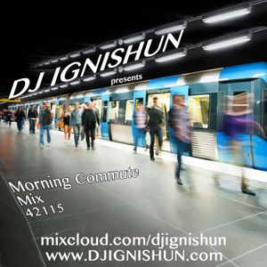 DJ IGNISHUN - Morning Commute Mix 42115
