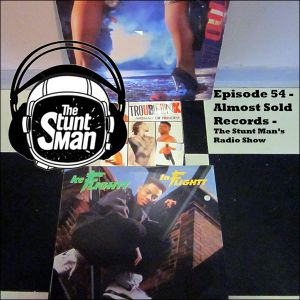 Episode 54-Almost Sold Records-The Stunt Man's Radio Show