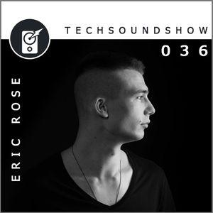 TECH SOUND SHOW 036 - Roma Alkhimov [Part 1] - Eric Rose [Guest Mix]