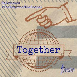 "Galatians, The Return Of The Gospel - Part 22 ""Together"""