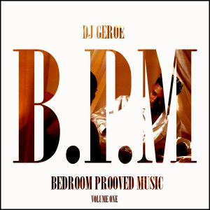 B.P.M - Bedroom Prooved Music Volume 1 by Dj Geroe