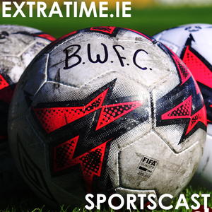 The Extratime.ie Sportscast Episode 121 - New Bray Wanderers Owner Niall O'Driscoll