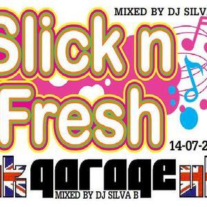 DJ SILVA B - SLICK N FRESH UK GARAGE 14 07 2015