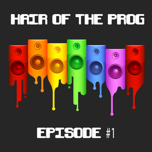 Hair of the Prog - Episode 1
