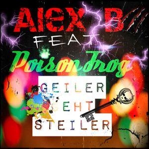 Alex B und Poison Frog - Geiler geht Steiler