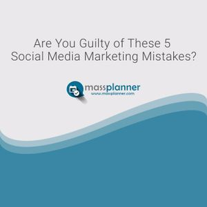 Are You Guilty Of These 5 Social Media Marketing Mistakes