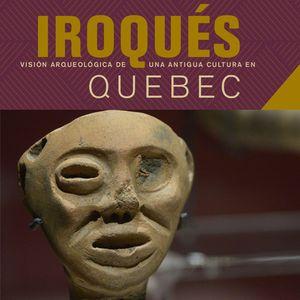 Iroqués: Visión arqueológica de una antigua cultura de Quebec.