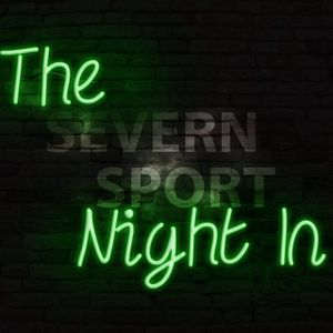 The Severn Sport Night In -Episode 7