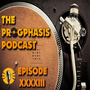 The Progphasis Podcast - Episode XXXXIII