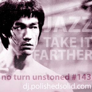 Jazz, Take It Farther (No Turn Unstoned #143)