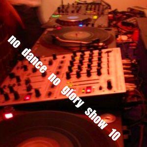 NO DANCE NO GLORY SHOW 10