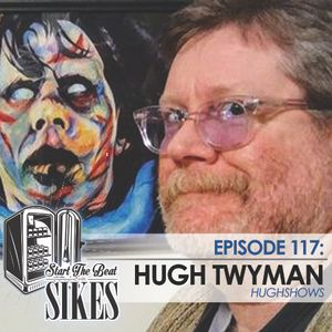 Start The Beat 117: HUGH TWYMAN of HUGHSHOWS
