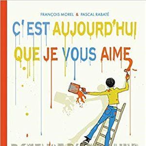 """Caractères, d'Alex Mathiot - Pascal Rabaté, """"C'est aujourd'hui que je vous aime"""", Les Arènes BD"""