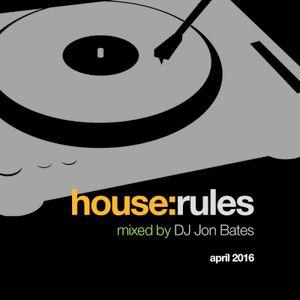HOUSE RULES - dj mix set by jon bates - Spring 2016